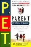 Parent Effectiveness Training: The Proven Program for Raising Responsible Children Dr. Thomas Gordon